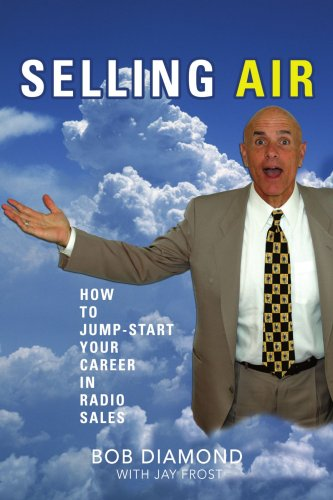 Selling Air: How to Jump-Start Your Career in Radio Sales 9780595477739