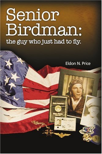 Senior Birdman: The Guy Who Just Had to Fly. 9780595364220