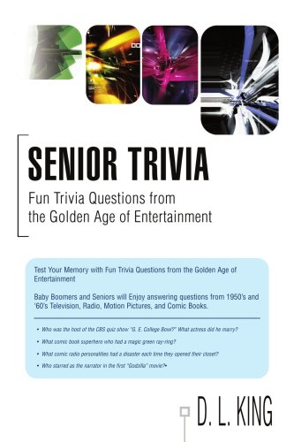 Senior Trivia: Fun Trivia Questions from the Golden Age of Entertainment 9780595481088