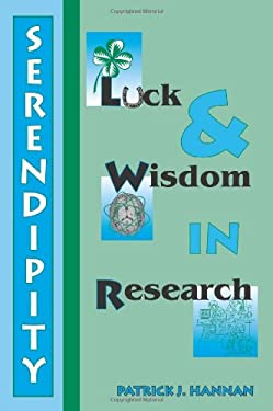 Serendipity, Luck and Wisdom in Research 9780595365517