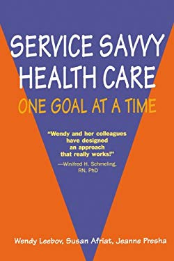 Service Savvy Health Care: One Goal at a Time 9780595456970
