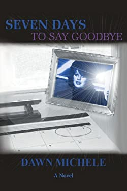 Seven Days to Say Goodbye 9780595391271