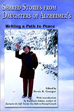 Shared Stories from Daughters of Alzheimers: Writing a Path to Peace 9780595221196