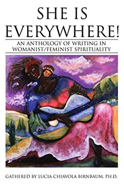 She Is Everywhere!: An Anthology of Writing in Womanist/Feminist Spirituality 9780595340347