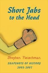 Short Jabs to the Head: Snapshots of History 2005-2007