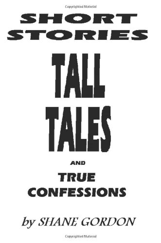 Short Stories, Tall Tales and True Confessions 9780595377060