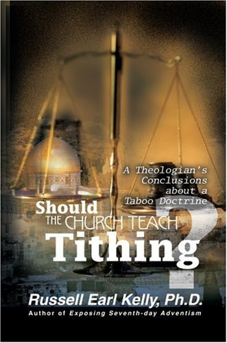 Should the Church Teach Tithing?: A Theologian's Conclusions about a Taboo Doctrine 9780595159789