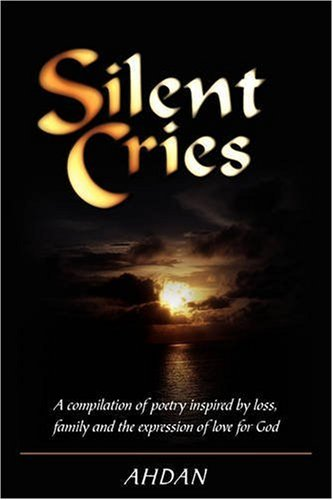 Silent Cries: A Compilation of Poetry Inspired by Loss, Family and the Expression of Love for God 9780595529780