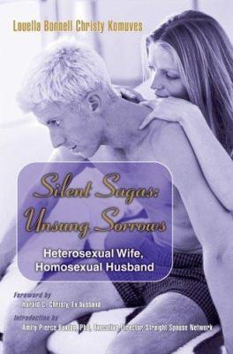 Silent Sagas: Unsung Sorrows: Heterosexual Wife, Homosexual Husband 9780595375547