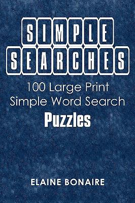 Simple Searches: 100 Large Print Simple Word Search Puzzles 9780595527298