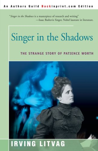 Singer in the Shadows: The Strange Story of Patience Worth 9780595198054
