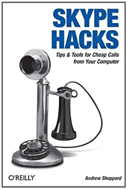 Skype Hacks: Tips & Tools for Cheap, Fun, Innovative Phone Service 9780596101893