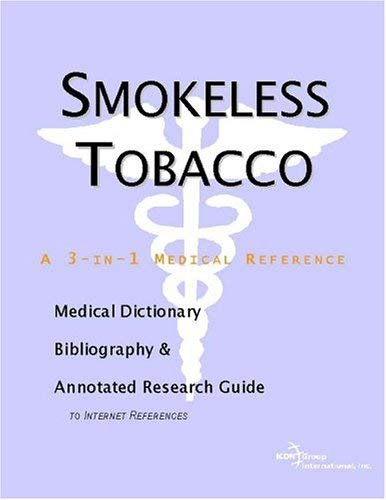 Smokeless Tobacco - A Medical Dictionary, Bibliography, and Annotated Research Guide to Internet References 9780597842160
