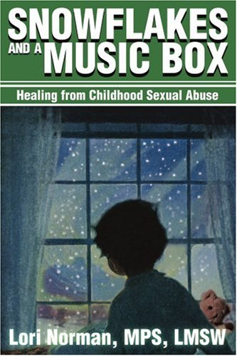 Snowflakes and a Music Box: Healing from Childhood Sexual Abuse 9780595195459