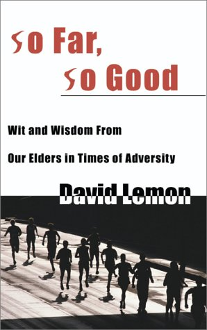 So Far, So Good: Wit & Wisdom from Our Elders in Times of Adversity 9780595000180