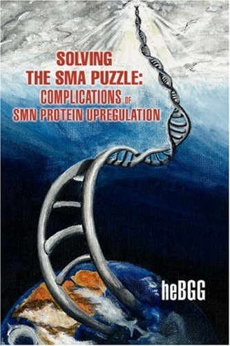 Solving the Sma Puzzle: Complications of Smn Protein Upregulation 9780595428335