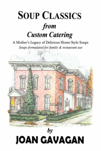Soup Classics from Custom Catering: A Mother's Legacy of Delicious Home-Style Soups 9780595706495