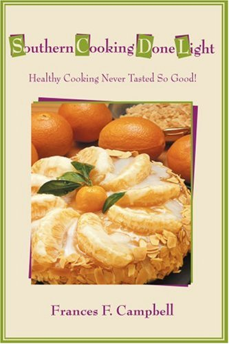 Southern Cooking Done Light: Healthy Cooking Never Tasted So Good! 9780595415656