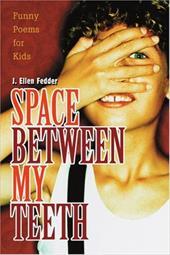 Space Between My Teeth: Funny Poems for Kids 2151785