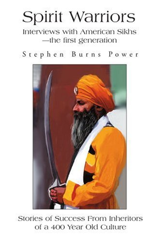 Spirit Warriors: Interviews with American Sikhs--The First Generation 9780595271818