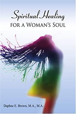 Spiritual Healing for a Woman's Soul 9780595376384