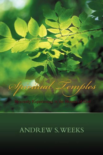 Spiritual Temples: Heavenly Experiences in the Houses of God 9780595492121
