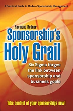 Sponsorship's Holy Grail: Six SIGMA Forges the Link Between Sponsorship & Business Goals 9780595348121