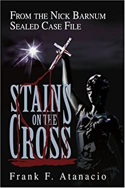 Stains on the Cross: From the Nick Barnum Sealed Case File 9780595274130