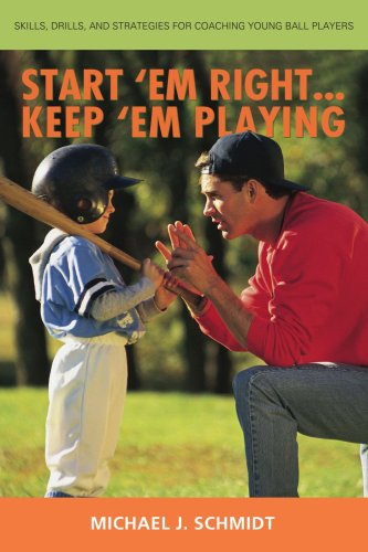 Start 'em Right . Keep 'em Playing: Skills, Drills, and Strategies for Coaching Young Ball Players 9780595430888