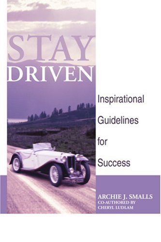 Stay Driven: Inspirational Guidelines for Success 9780595412549