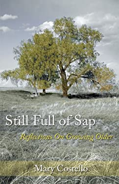 Still Full of SAP: Reflections on Growing Older 9780595342501