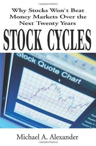 Stock Cycles: Why Stocks Won't Beat Money Markets Over the Next Twenty Years 9780595132423