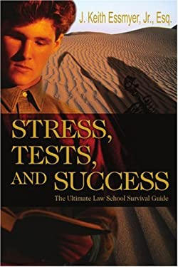 Stress, Tests, and Success: The Ultimate Law School Survival Guide 9780595348381