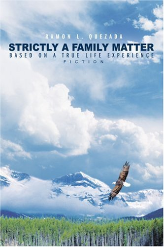 Strictly a Family Matter: Based on a True Life Experience 9780595336609