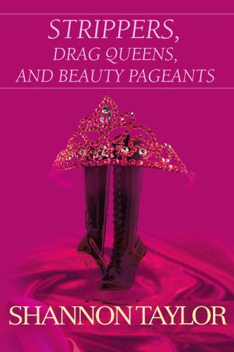 Strippers, Drag Queens, and Beauty Pageants 9780595448807