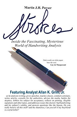 Strokes: Inside the Fascinating, Mysterious World of Handwriting Analysis 9780595440153