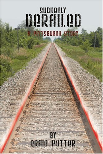 Suddenly Derailed: A Pittsburgh Story 9780595375165
