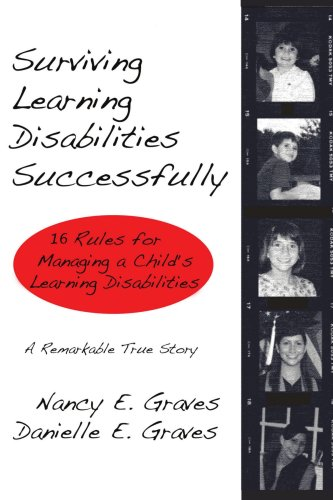 Surviving Learning Disabilities Successfully: 16 Rules for Managing a Child's Learning Disabilities 9780595456376