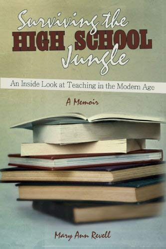 Surviving the High School Jungle: An Inside Look at Teaching in the Modern Age 9780595516964