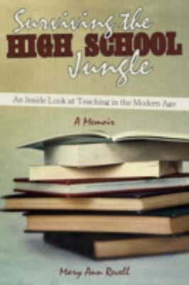 Surviving the High School Jungle: An Inside Look at Teaching in the Modern Age 9780595528332