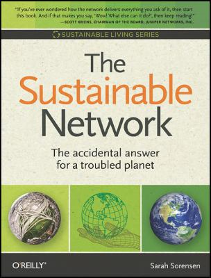 The Sustainable Network: The Accidental Answer for a Troubled Planet 9780596157036