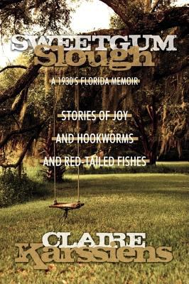 Sweetgum Slough: A 1930's Florida Memoir: Stories of Joy and Hookworms and Red-Tailed Fishes 9780595493340