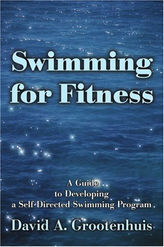Swimming for Fitness: A Guide to Developing a Self-Directed Swimming Program 9780595253005