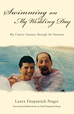 Swimming on My Wedding Day: My Cancer Journey Through the Seasons 9780595426553