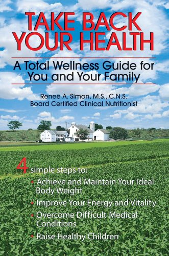 Take Back Your Health: A Total Wellness Guide for You and Your Family 9780595348916