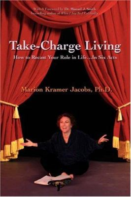 Take-Charge Living: How to Recast Your Role in Life...in Six Acts 9780595372607