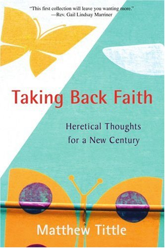 Taking Back Faith: Heretical Thoughts for a New Century 9780595391110