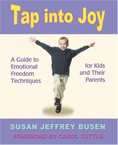Tap Into Joy: A Guide to Emotional Freedom Techniques for Kids and Their Parents 9780595419623