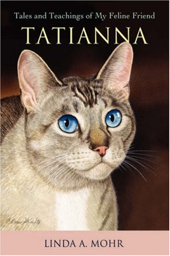 Tatianna: Tales and Teachings of My Feline Friend 9780595681303