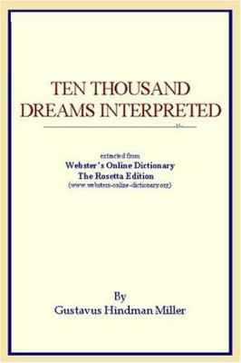 Ten Thousand Dreams Interpreted: Extracted from Webster's Online Dictionary - The Rosetta Edition 9780597843419